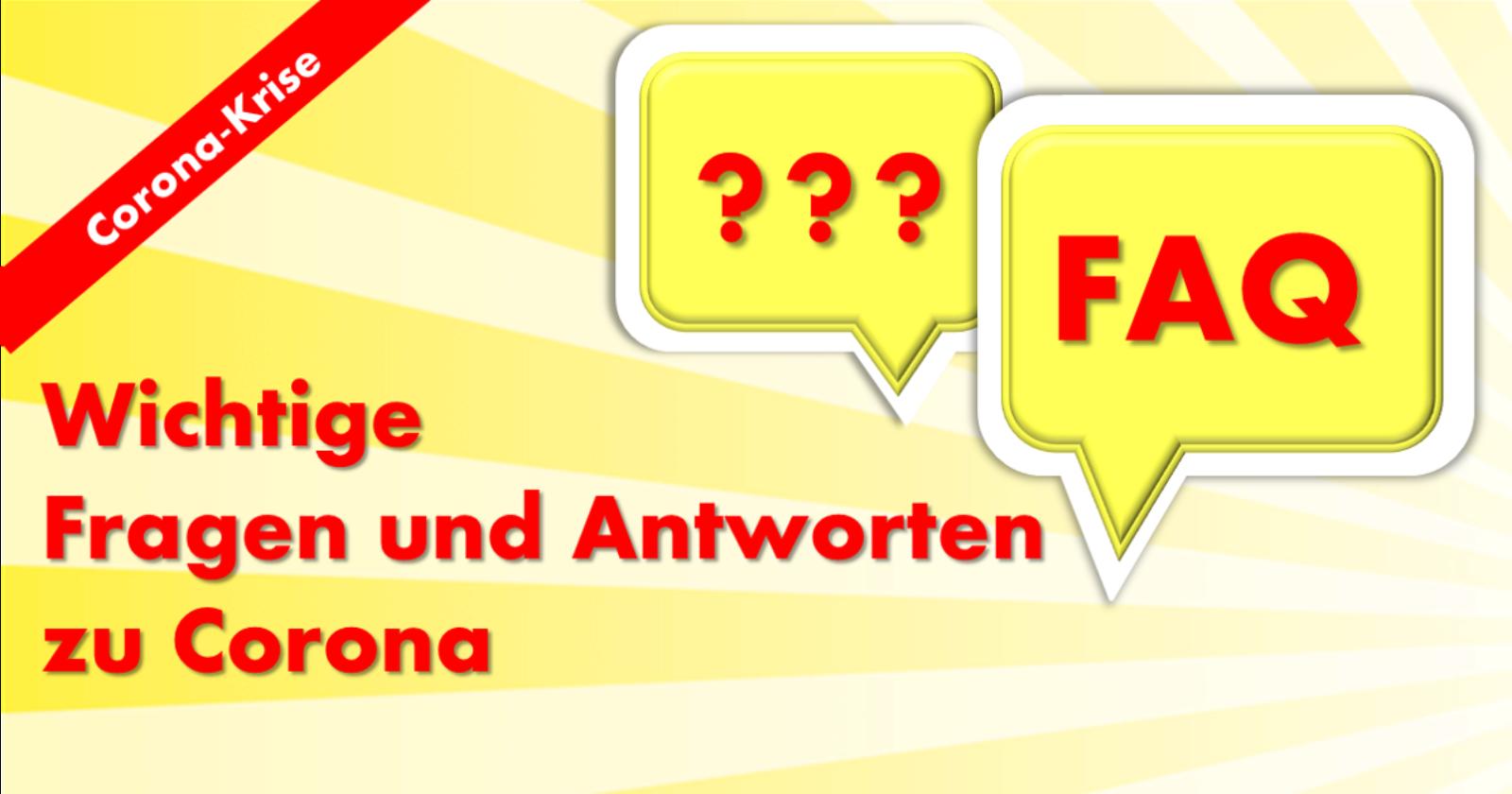 FAQ Corona - Wichtige Fragen und Antworten zu Corona
