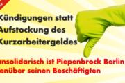 Kündigungen statt Aufstockung des Kurzarbeitergeldes. So unsolidarisch ist Piepenbrock in Berlin zu seinen Beschäftigten